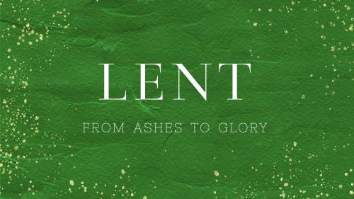 Lent: From Ashes to Glory - Emerald Preaching Slide