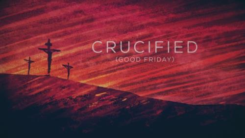 view the Video Illustration Crucified (Good Friday)