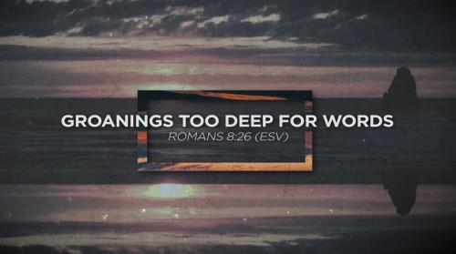 view the Worship Music Video Groanings Too Deep For Words