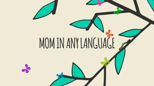Video Illustration on Mom In Any Language