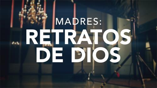view the Video Illustration Moms - Portraits Of God (Spanish)