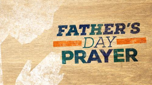 view the Video Illustration Father's Day Prayer