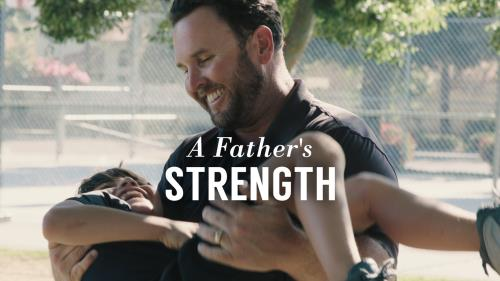 View the Video Illustration A Father's Strength