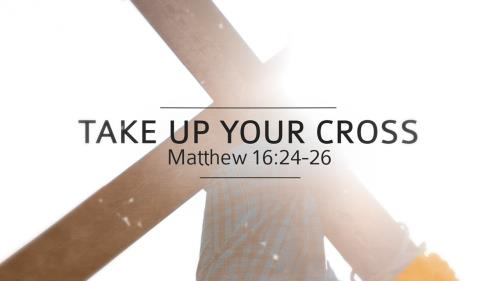 view the Video Illustration Take Up Your Cross
