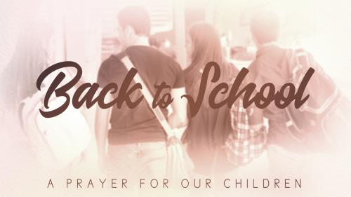 Video Illustration on Back To School (A Prayer For Our Children)