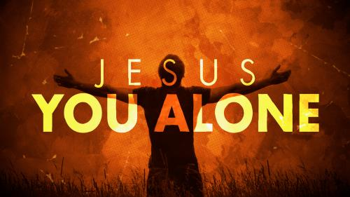 Video Illustration on Jesus You Alone