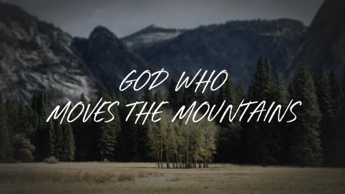 Worship Music Video on God Who Moves The Mountains