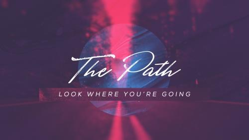view the Video Illustration The Path Week Five: Look Where You're Going (Video)