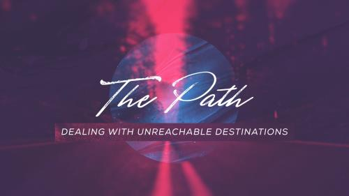 view the Video Illustration The Path Week Six: Dealing With Unreachable Destinations (Video)
