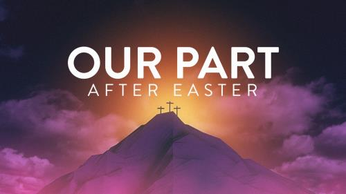 view the Video Illustration Our Part After Easter