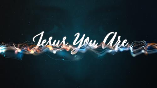 Video Illustration on Jesus You Are