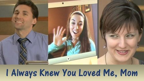 Video Illustration on I Always Knew You Loved Me Mom