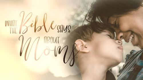 view the Video Illustration What The Bible Says About Moms