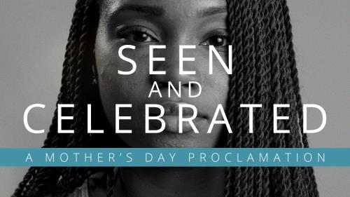 view the Video Illustration Seen And Celebrated - A Mother's Day Proclamation