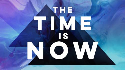 view the Video Illustration The Time Is Now