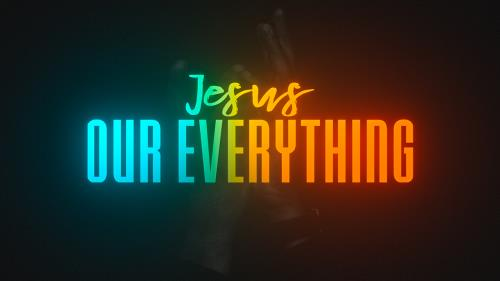 view the Video Illustration Jesus Our Everything