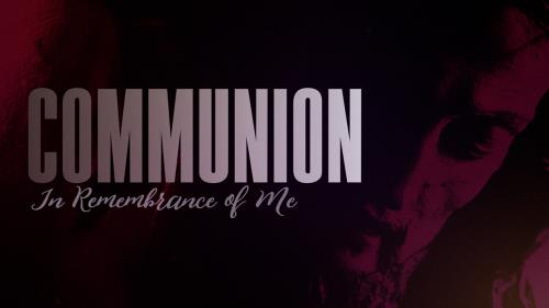 view the Video Illustration Communion In Remembrance Of Me