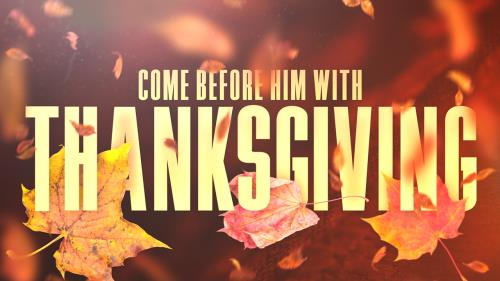 Video Illustration on Come Before Him With Thanksgiving
