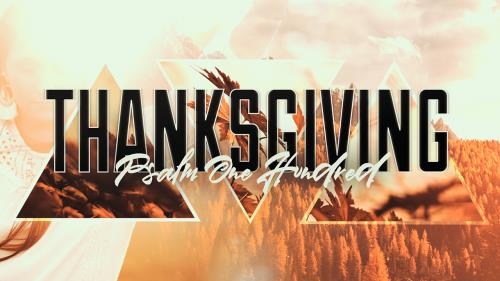 view the Video Illustration Thanksgiving (Psalm 100)