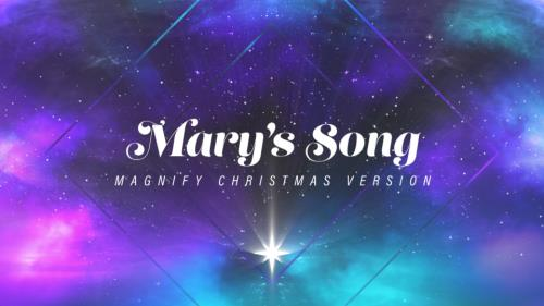 view the Video Illustration Mary's Song (Magnify Christmas Version)