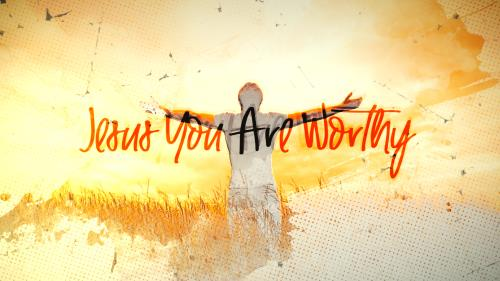 view the Video Illustration Jesus You Are Worthy