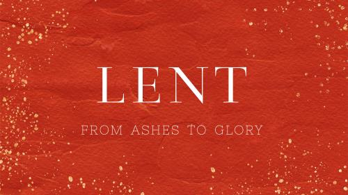 Lent: From Ashes to Glory - Red Preaching Slide